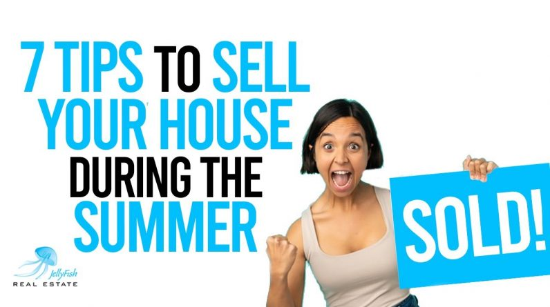 7 Tips to Sell Your House During the Summer