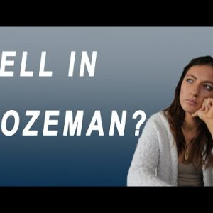 Bozeman Real Estate : Is it a good time to sell in Bozeman, Montana