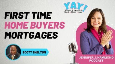 Episode 40: First Time Home Buyers Mortgages with Scott Shelton