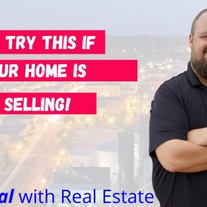 Try this if your home is not selling! Top Realtor shares advice